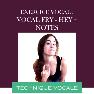 Exercice vocal – vocal fry : Hey + Notes